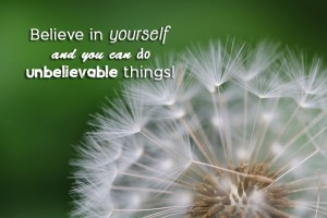 Believe in yourself…